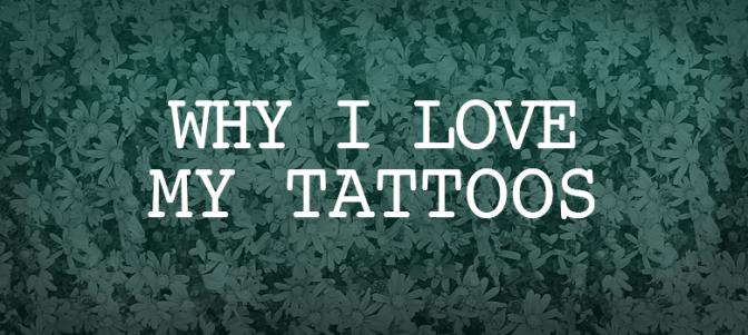 Why_I_Love_My_Tattoos