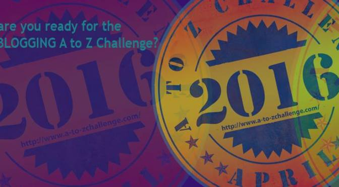 #AtoZChallenge 2016: Everything you need to know