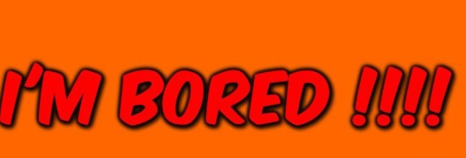 #AtoZChallenge DAY02: B FOR BOREDOM