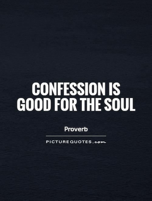 confession-is-good-for-the-soul-quote-1